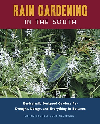 Rain Gardening in the South: Ecologically Des