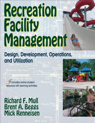 Recreation facility management : design, development, operations, and utilization /