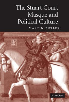 The Stuart court masque and political culture /