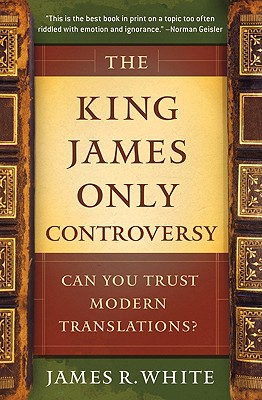 The King James Only Controversy: Can You Trus