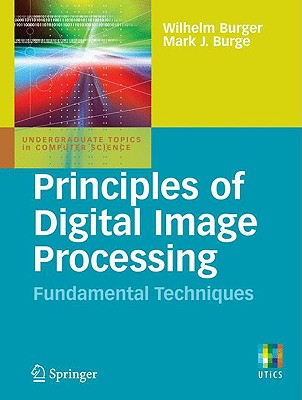 Principles of digital image processing : fundamental techniques /