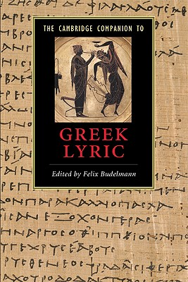 The Cambridge Companion to Greek Lyric