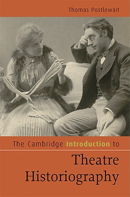 The Cambridge introduction to theatre historiography /