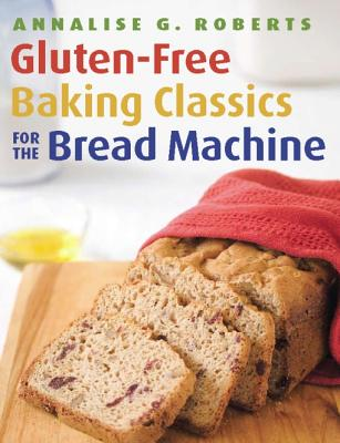 Gluten~Free Baking Classics for the Bread Mac