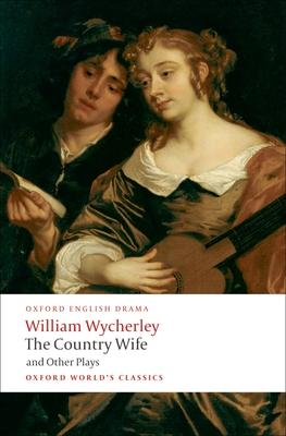 The Country Wife and Other Plays: Love in a W