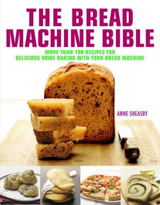 The Bread Machine Bible: More Than 100 Recipe