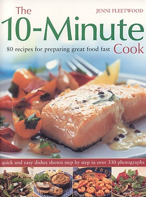 The 10~Minute Cook: 80 Recipes for Preparing