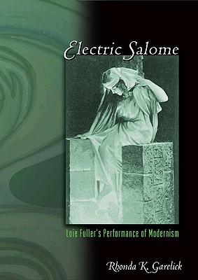 Electric Salome: Loie Fuller's Performance of