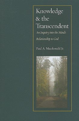 Knowledge and the Transcendent: An Inquiry in