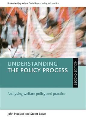 Understanding the policy process : analysing welfare policy and practice /