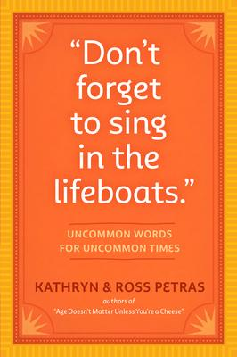 Don't Forget to Sing in the Lifeboats: Uncommon Wisdom for Uncommon Times