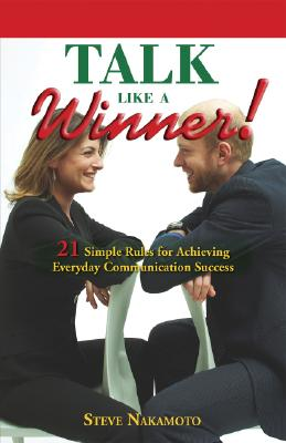Talk Like a Winner^!: 21 Simple Rules for Ach