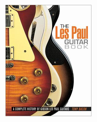 The Les Paul Guitar Book: A Complete History