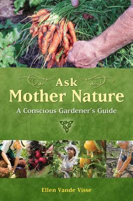Ask Mother Nature: A Conscious Gardener's Gui