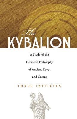 The Kybalion: A Study of the Hermetic Philoso