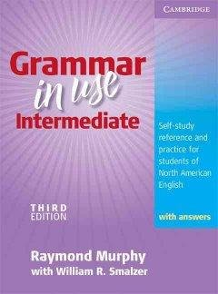 Grammar in Use Intermediate With Answers: Self-study Reference and Practice for Students of North American English