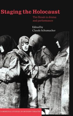 Staging the Holocaust: The Shoah in Drama and