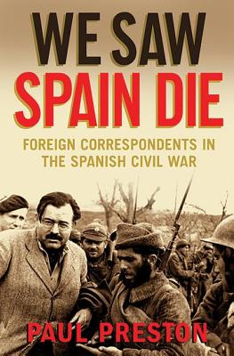 We Saw Spain Die: Foreign Correspondents in t