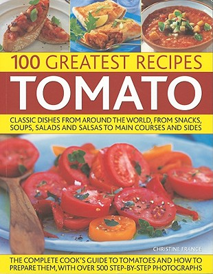 100 Greatest Recipes Tomato: Classic Dishes F