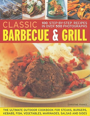 Classic Barbecue   Grill: 100 Step~by~step Re