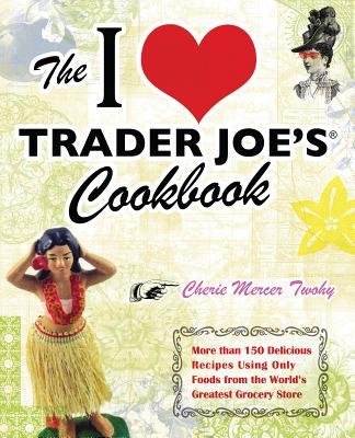 The I Love Trader Joe's Cookbook: More than 1