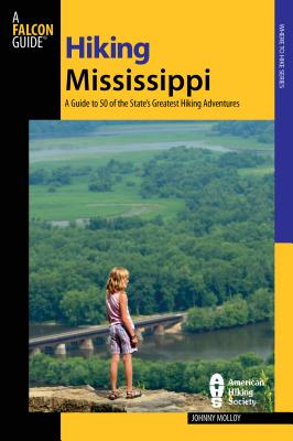 Hiking Mississippi: A Guide to 50 of the Stat
