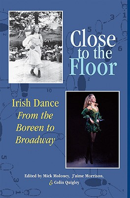 Close to the Floor: Irish Dance from the Bore