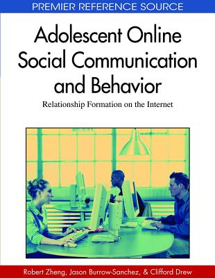 Adolescent online social communication and behavior : relationship formation on the Internet /