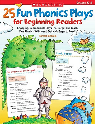 25 Fun Phonics Plays for Beginning Readers: Engaging, Reproducible Plays That Target and Teach Key Phonics Skills- and Get Kids