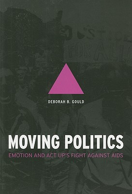 Moving Politics: Emotion and ACT UP's Fight Against AIDS