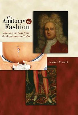 The Anatomy of Fashion: Dressing the Body fro