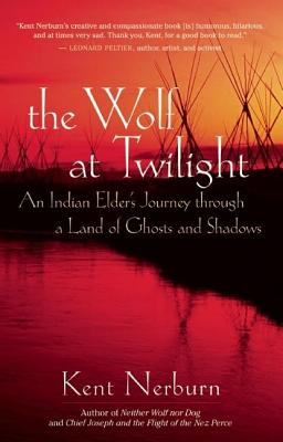 The Wolf at Twilight: An Indian Elder's Journey Through a Land of Ghosts and Shadows