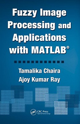 Fuzzy image processing and applications with MATLAB /