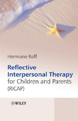 Reflective interpersonal therapy for children and parents :  mind that child! : a new way of helping parents and children with extreme conduct disorder /