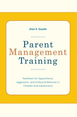 Parent Management Training Treatment for Oppositional, Aggresive, and Antisocial Behavior in Children and Adolescents