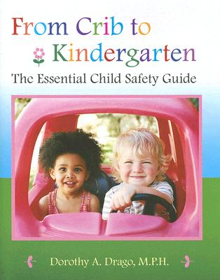 From crib to kindergarten : the essential child safety guide /