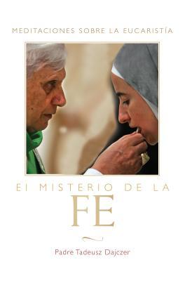 El Misterio de la Fe/ The Mystery of Faith: Meditaciones Sobre La Eucaristia/ Meditations on the Eucharist