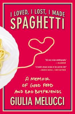 I Loved I Lost I Made Spaghetti: A Memoir of
