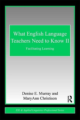 What English Language Teachers Need to Know: Facilitating Learning
