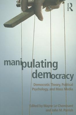 Manipulating Democracy: Democratic Theory Pol