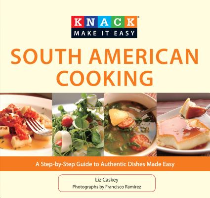 Knack South American Cooking: A Step~by~Step