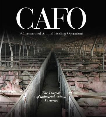 CAFO; Concentrated Animal Feeding Operation: The Tragedy of Industrial Animal Factories