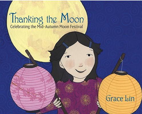 Thanking the moon : celebrating the Mid-Autumn Moon Festival 封面