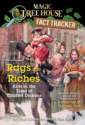 Rags and Riches: Kids in the Time of Charles Dickens: A Nonfiction Companion to Magic Tree House #44: a Ghost Tale for Christmas