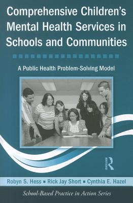 Comprehensive Children's Mental Health Services in Schools and Communities: A Public Health Problem-Solving Model
