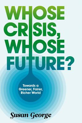 Whose Crisis, Whose Future?: Towards a Greener, Fairer, Richer World