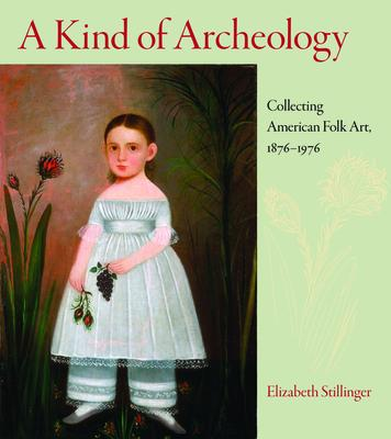 A Kind of Archeology: Collecting America Folk