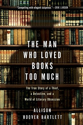 The Man Who Loved Books Too Much: The True St