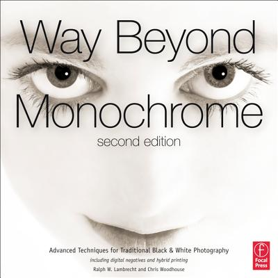 Way beyond monochrome : advanced techniques for traditional black & white photography /