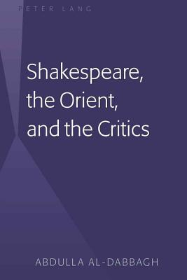 Shakespeare the Orient and the Critics